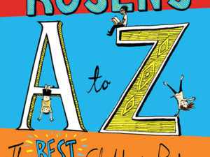 Michael Rosen's A-Z: The best children's poetry from Agard to Zephaniah
