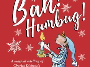 Bah! Humbug!: Every Christmas Needs a Little Scrooge